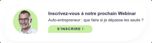 Inscrivez-vous à notre prochain Webinar !  Auto-entrepreneur : que faire si je dépasse les seuils ? S'INSCRIRE !
