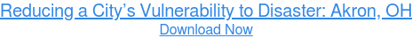 Reducing a City's Vulnerability to Disaster: Akron, OH Download Now