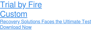 Trial by Fire Custom Recovery Solutions Faces the Ultimate Test Download Now