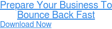 Prepare Your Business To Bounce Back Fast Download Now