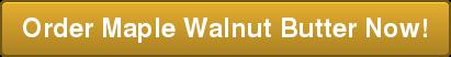 Order Maple Walnut Butter Now!