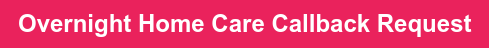 Overnight Home Care Callback Request