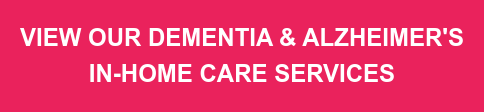 VIEW OUR DEMENTIA & ALZHEIMER'S IN-HOME CARE SERVICES