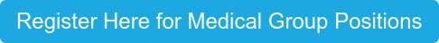 Register Here for Medical Group Positions