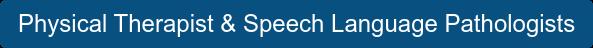 Physical Therapist & Speech Language Pathologists