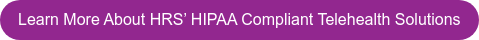 Learn More About HRS' HIPAA Compliant Telehealth Solutions