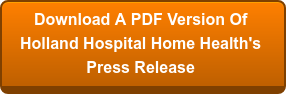 Download A PDF Version Of Holland Hospital Home Health's  Press Release