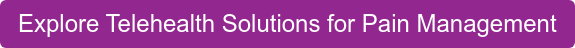 Explore Telehealth Solutions for Pain Management