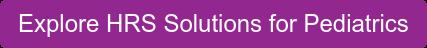 Explore HRS Solutions for Pediatrics