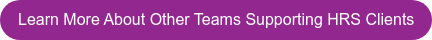 Learn More About Other Teams Supporting HRS Clients