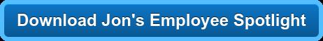 Download Jon's Employee Spotlight