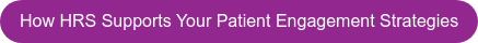 How HRS Supports Your Patient Engagement Strategies
