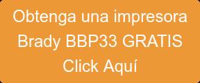 Obtenga una impresora  Brady BBP33 GRATIS  Click Aquí