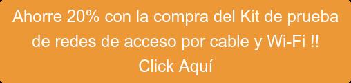 Ahorre 20% con la compra del Kit de prueba  de redes de acceso por cable y Wi-Fi !! Click Aquí