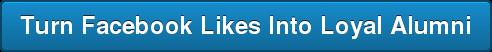 Turn Facebook Likes Into Loyal Alumni