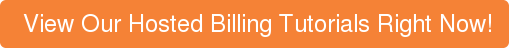 View Our Hosted Billing Tutorials Right Now!