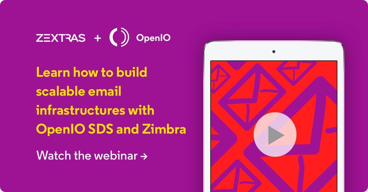 Zextras + OpenIO: Learn how to build scalable email infrastructures with OpenIO SDS and Zimbra