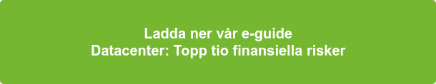 Ladda ner vår e-guide Datacenter: Topp tio finansiella risker