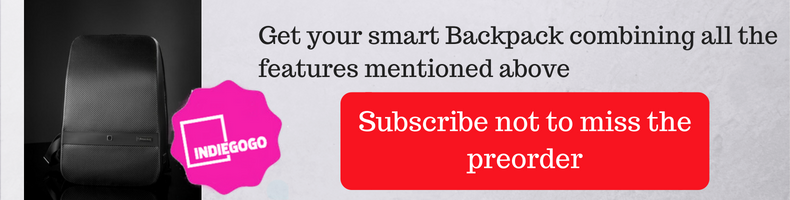 Get your smart backpack combining all the features mentioned above. Subscribe  to pre-order on Kickstarter soon