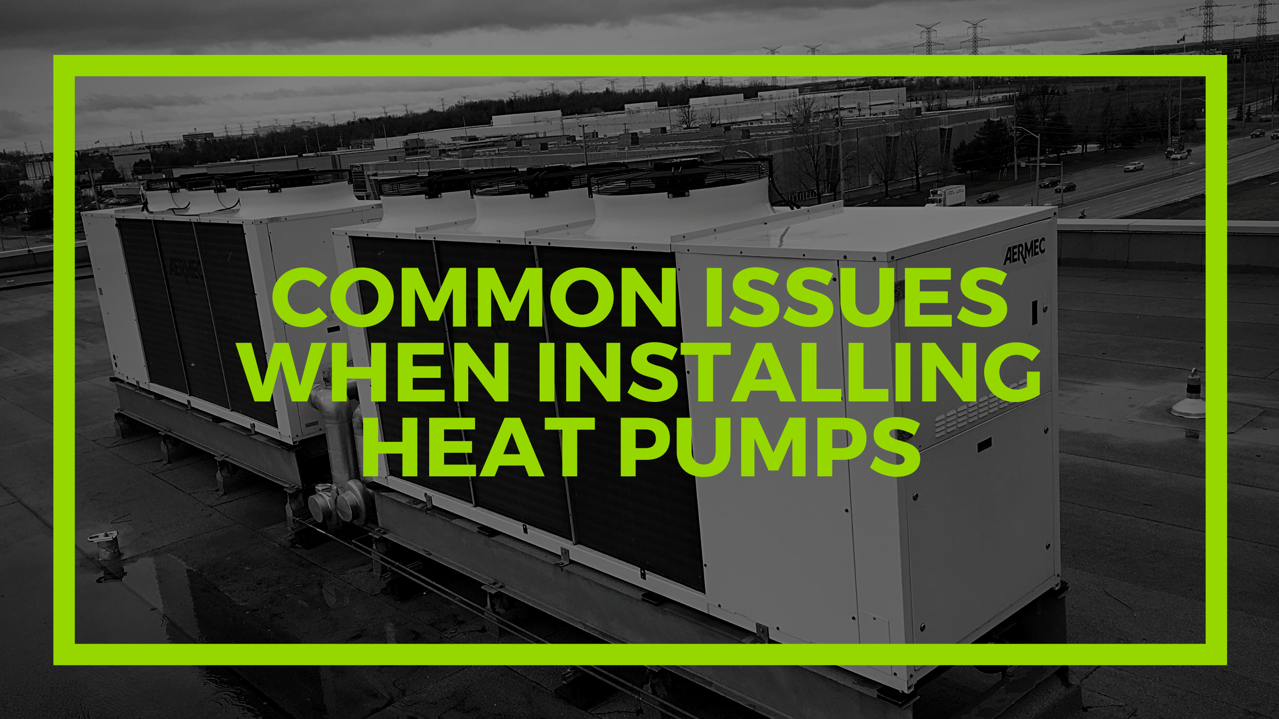 Common Issues When Installing Heat Pumps