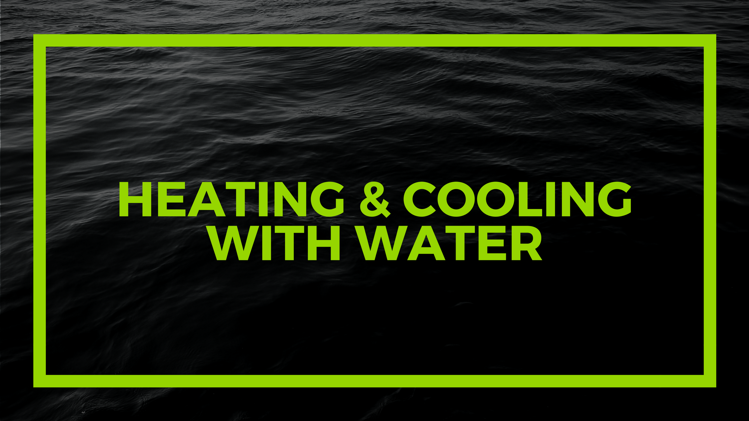 Heating and Cooling with Water