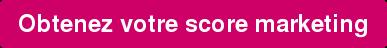 Obtenez votre score marketing