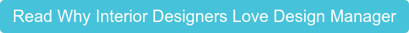 Read Why Interior Designers Love Design Manager