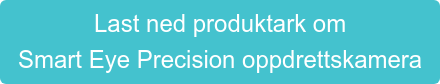Last ned produktark om  Smart Eye Precision oppdrettskamera
