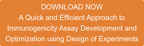 DOWNLOAD NOW A Quick and Efficient Approach to  Immunogenicity Assay Development and  Optimization using Design of Experiments