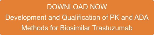 DOWNLOAD NOW Development and Qualification of PK and ADA  Methods for Biosimilar Trastuzumab
