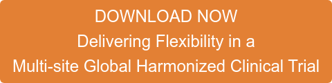 DOWNLOAD NOW Delivering Flexibility in a  Multi-site Global Harmonized Clinical Trial