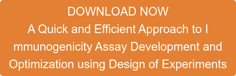 DOWNLOAD NOW A Quick and Efficient Approach to I mmunogenicity Assay Development and  Optimization using Design of Experiments