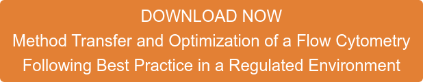 DOWNLOAD NOW Method Transfer and Optimization of a Flow Cytometry Following Best Practice in a Regulated Environment