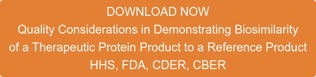 DOWNLOAD NOW Quality Considerations in Demonstrating Biosimilarity  of a Therapeutic Protein Product to a Reference Product HHS, FDA, CDER, CBER