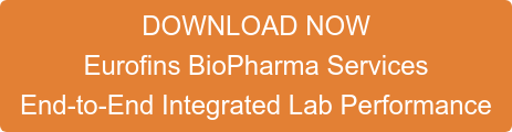 DOWNLOAD NOW Eurofins BioPharma Services  End-to-End Integrated Lab Performance