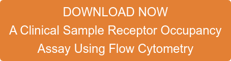 DOWNLOAD NOW A Clinical Sample Receptor Occupancy Assay Using Flow Cytometry