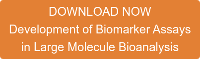 DOWNLOAD NOW Development of Biomarker Assays  in Large Molecule Bioanalysis