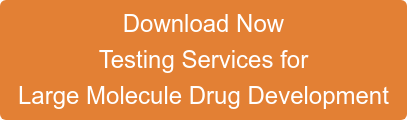 Download Now Testing Services for  Large Molecule Drug Development