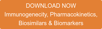 DOWNLOAD NOW Immunogenecity, Pharmacokinetics,  Biosimilars & Biomarkers