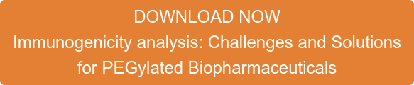 DOWNLOAD NOW Immunogenicity analysis: Challenges and Solutions  for PEGylated Biopharmaceuticals