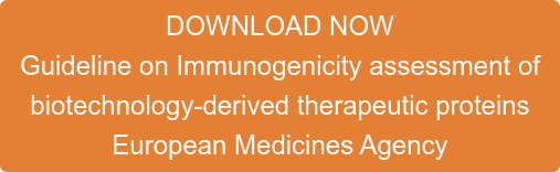 DOWNLOAD NOW Guideline on Immunogenicity assessment of  biotechnology-derived therapeutic proteins European Medicines Agency