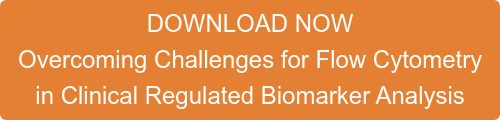 DOWNLOAD NOW Overcoming Challenges for Flow Cytometry  in Clinical Regulated Biomarker Analysis