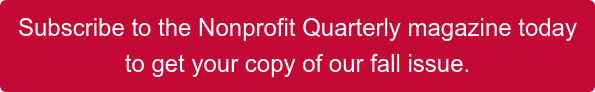 Subscribe to theNonprofit Quarterlymagazine today to get your copy of our fall issue.