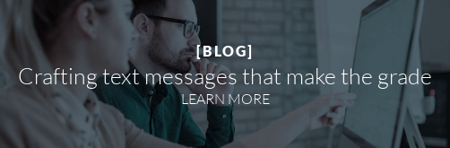 [BLOG]  Crafting text messages that make the grade LEARN MORE