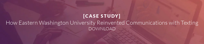 [CASE STUDY]  How Eastern Washington University Reinvented Communications with Texting DOWNLOAD