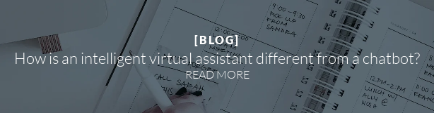 [BLOG]  How is an intelligent virtual assistant different from a chatbot? READ MORE