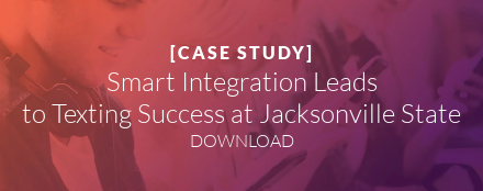 [CASE STUDY]  Smart Integration Leads  to Texting Success at Jacksonville State DOWNLOAD