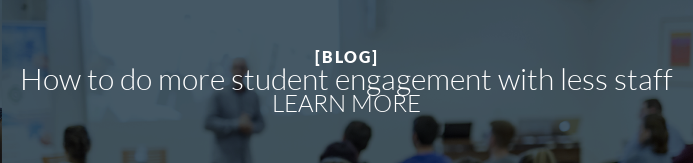 [BLOG] How to do more student engagement with less staff  LEARN MORE