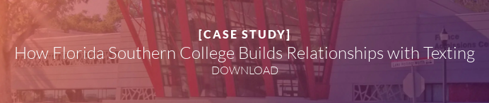 [CASE STUDY]  How Florida Southern College Builds Relationships with Texting DOWNLOAD