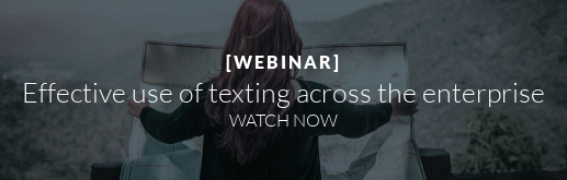 [WEBINAR]  Effective use of texting across the enterprise WATCH NOW